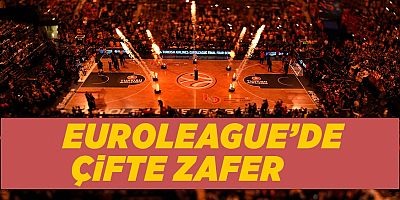 EUROLEAGUE'DE ÇiFTE ZAFER